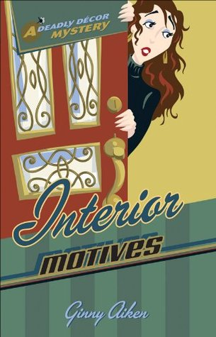 Interior Motives (Deadly Décor Mysteries Book #3)  by  Ginny Aiken