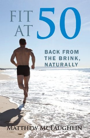 Fit at 50: Back From the Brink, Naturally Matthew McLaughlin