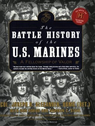 The Battle History of the U.S. Marines: A Fellowship of Valor  by  Joseph H. Alexander