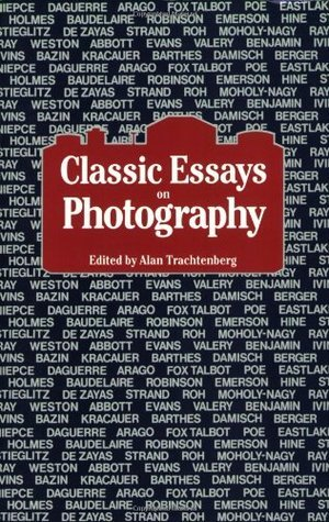 Classic Essays on Photography  by  Alan Trachtenberg