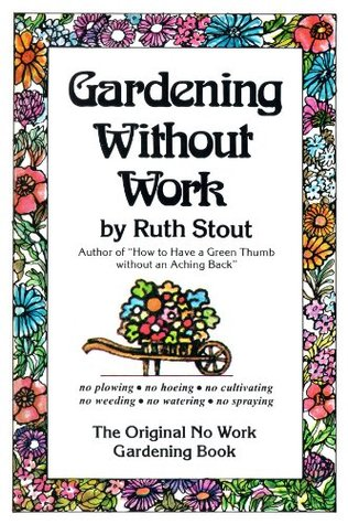 Gardening Without Work: For the Aging, the Busy & the Indolent Ruth Stout