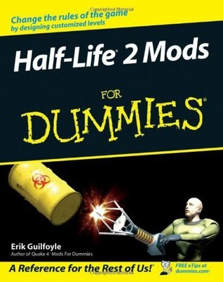 Half Life 2 Mods For Dummies  by  Erik Guilfoyle