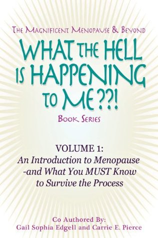 What the Hell Is Happening to Me? This Thing Called MENOPAUSE- and How to Survive It (The Magnificent Menopause & Beyond What the Hell Is Happening to Me? Book Series) Gail Sophia Edgell