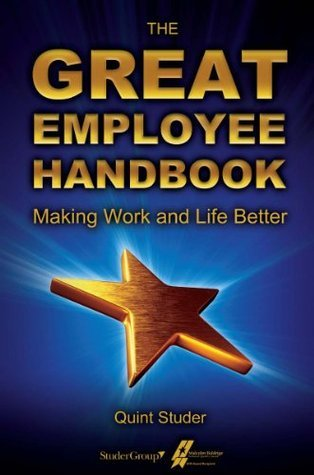 The Great Employee Handbook: Making Work and Life Better  by  Quint Studer