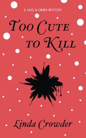 Too Cute To Kill (Jake & Emma Mysteries #1)  by  Linda Crowder