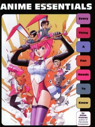 Anime Essentials: Every Thing a Fan Needs to Know  by  Gilles Poitras
