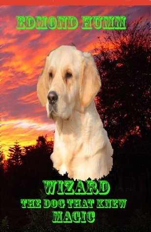 Wizard the dog that knew Magic  by  Edmond Humm