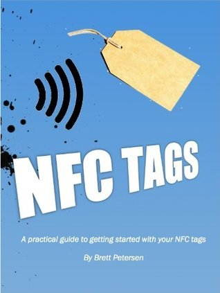 NFC TAGS:  A practical guide to getting started with your NFC tags.  by  Brett Petersen