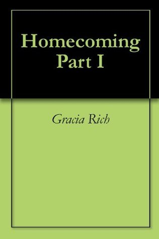 Homecoming Part I  by  Gracia Rich