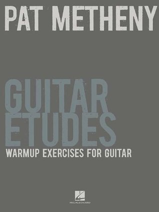 Pat Metheny Guitar Etudes: Warm-Up Exercises for Guitar Pat Metheny