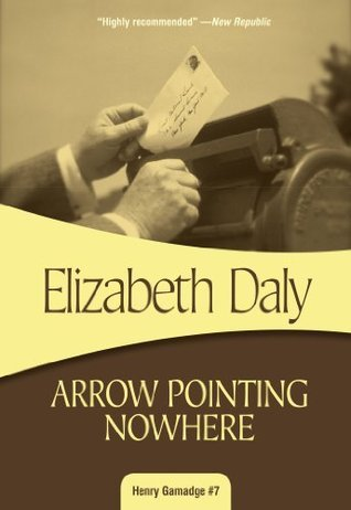 Arrow Pointing Nowhere: Henry Gamadge #7 Elizabeth Daly