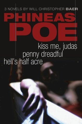 Phineas Poe: Kiss Me, Judas / Penny Dreadful / Hells Half Acre  by  Will Christopher Baer