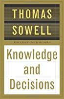 Knowledge And Decisions  by  Thomas Sowell