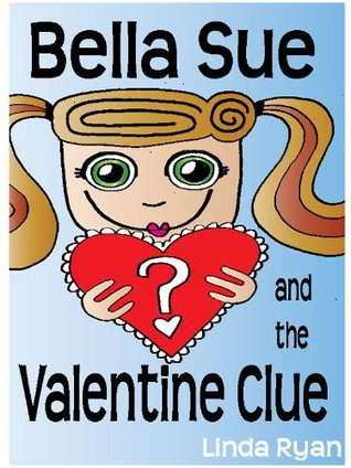 Bella Sue and the Valentine Clue Linda Ryan