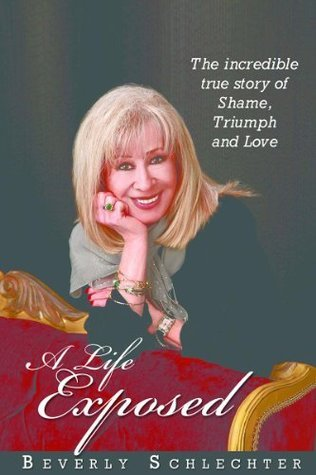 A Life Exposed  by  Beverly Schlechter