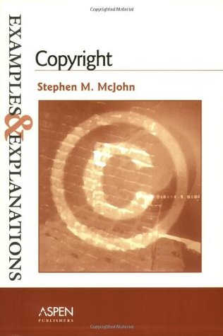 Copyright: Examples & Explanations  by  Stephen M. McJohn