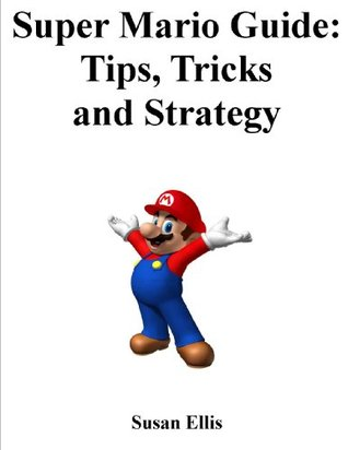 Super Mario Guide: Cheats, Tips and Tricks  by  Susan Ellis