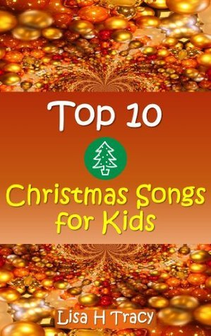 Top 10 Christmas Songs for Kids  by  Lisa H Tracy