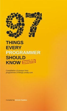 97 Things Every Programmer Should Know - Extended  by  Shirish Padalkar