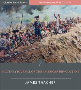Military Journal During the American Revolution James Thacher