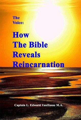 The Voice How the Bible Reveals Reincarnation  by  L. Edward VanHoose