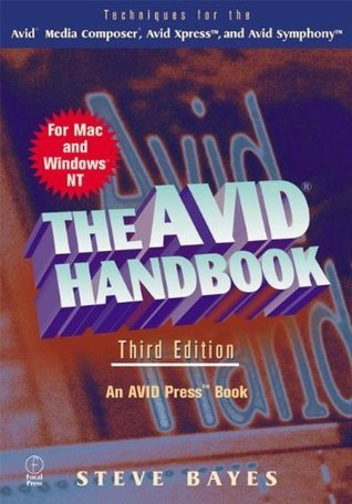 The Avid Handbook: Techniques for the Avid Media Composer and Avid Xpress, Third Edition  by  Steve Bayes