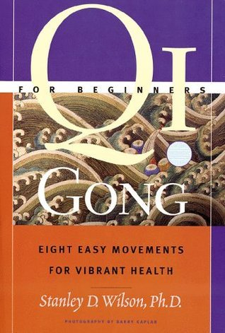 Qi Gong For Beginners: Eight Easy Movements For Vibrant Health Stanley D. Wilson