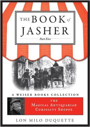 The Book of Jasher, Part Five: The Magical Antiquarian Curiosity Shoppe, A Weiser Books Collection Lon Milo DuQuette