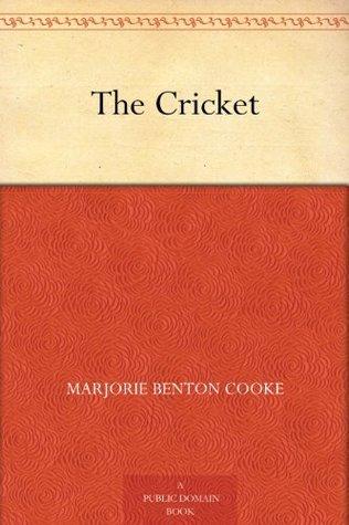 The Cricket Marjorie Benton Cooke