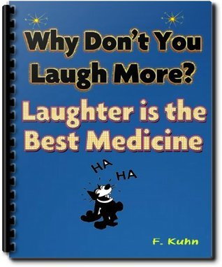 Why Dont You Laugh More? Laughter is the Best Medicine [Illustrated]  by  F. Kuhn