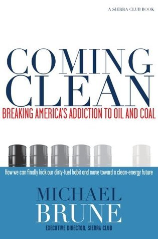 Coming Clean: Breaking Americas Addiction to Oil and Coal (Sierra Club Books (Sierra))  by  Michael Brune