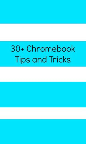 30+ Chromebook Tips and Tricks  by  Scott La Counte