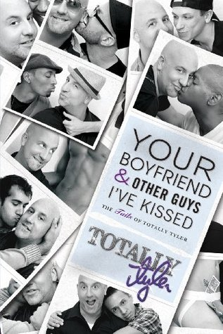 Your Boyfriend & Other Guys Ive Kissed: The Tails of Totally Tyler Totally Tyler