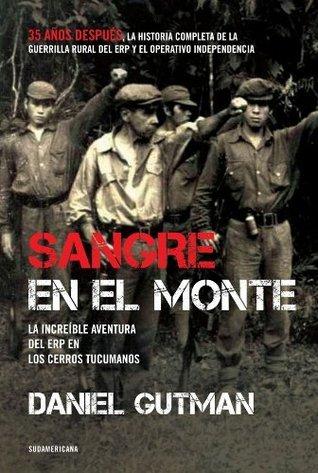 Sangre en el monte: La increíble aventura del ERP en los cerros tucumanos  by  Gutman Daniel