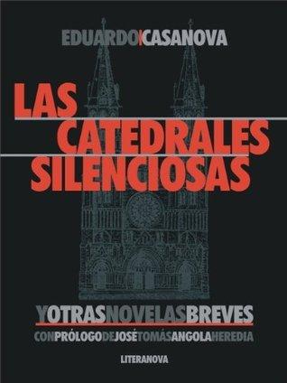 Las catedrales silenciosas y otras novelas breves  by  Eduardo Casanova