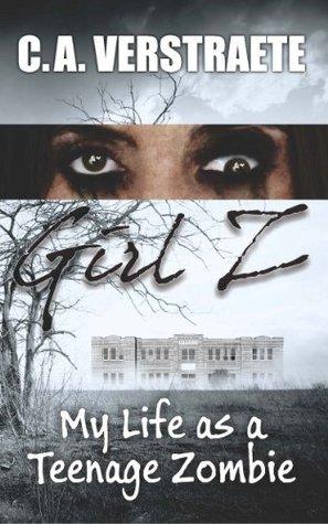 Girl Z: My Life as a Teenage Zombie  by  Christine Verstraete