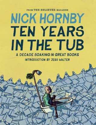 Ten Years in the Tub: A Decade Soaking in Great Books Nick Hornby