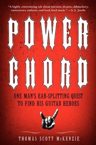 Power Chord: One Mans Ear Splitting Quest to Find His Guitar Heroes Thomas Scott Mckenzie
