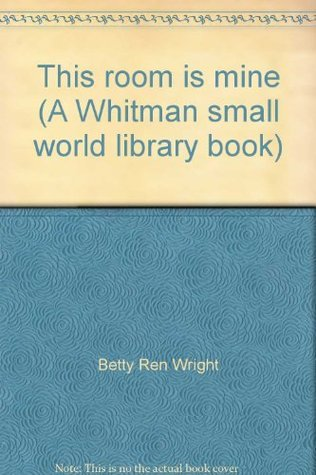 This room is mine (A Whitman small world library book)  by  Betty Ren Wright