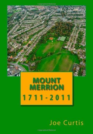 Mount Merrion: 1711-2011  by  Joe Curtis