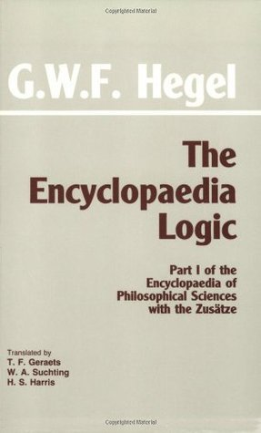 The Encyclopaedia Logic: The Encyclopaedia of Philosophical Sciences 1 with the Zusatze  by  Georg Wilhelm Friedrich Hegel