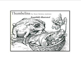 Thumbelina - Beautifully Illustrated Hans Christian Andersen