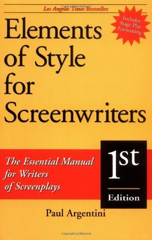 Elements of Style for Screenwriters: The Essential Manual for Writers of Screenplays Paul A. Argenti