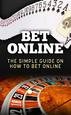 Bet Online: The Simple Guide On How To Bet Online Richard Foster
