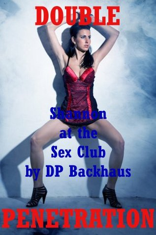 SHANNON AT THE SEX CLUB  by  D.P. Backhaus