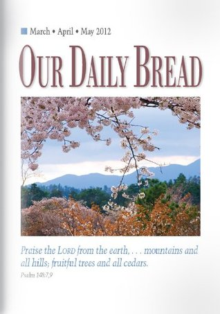 Our Daily Bread - March/April/May 2012 Tim Gustafson