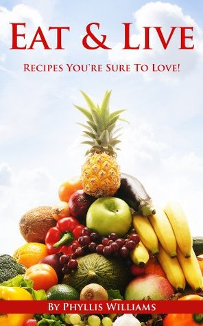 Eat & Live Recipes Youre Sure To Love! Phyllis Williams