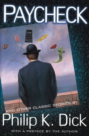 Paycheck and Other Classic Stories  by  Philip K. Dick