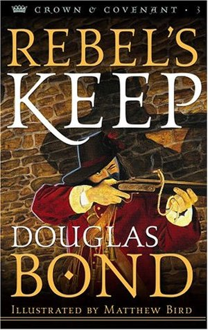 Rebels Keep (Crown and Covenant, #3) Douglas Bond
