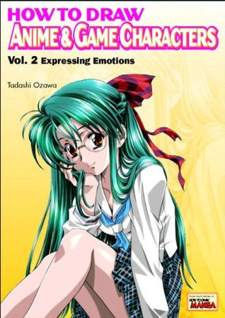 How to Draw Anime & Game Characters, Vol. 2: Expressing Emotions Tadashi Ozawa